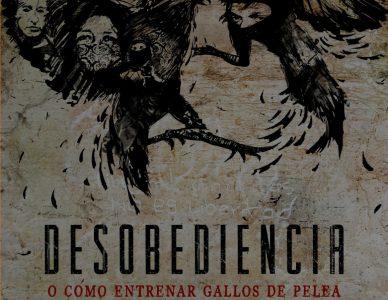 DESOBEDIENCIA o Cómo Entrenar Gallos de Pelea